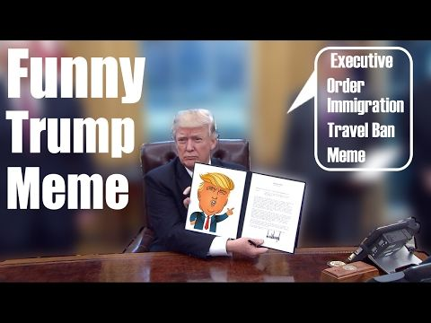 ▶ Funny Donald Trump Executive Order Meme - Immigration ,  and Muslim Ban - YouTube   Published  January 31, 2017