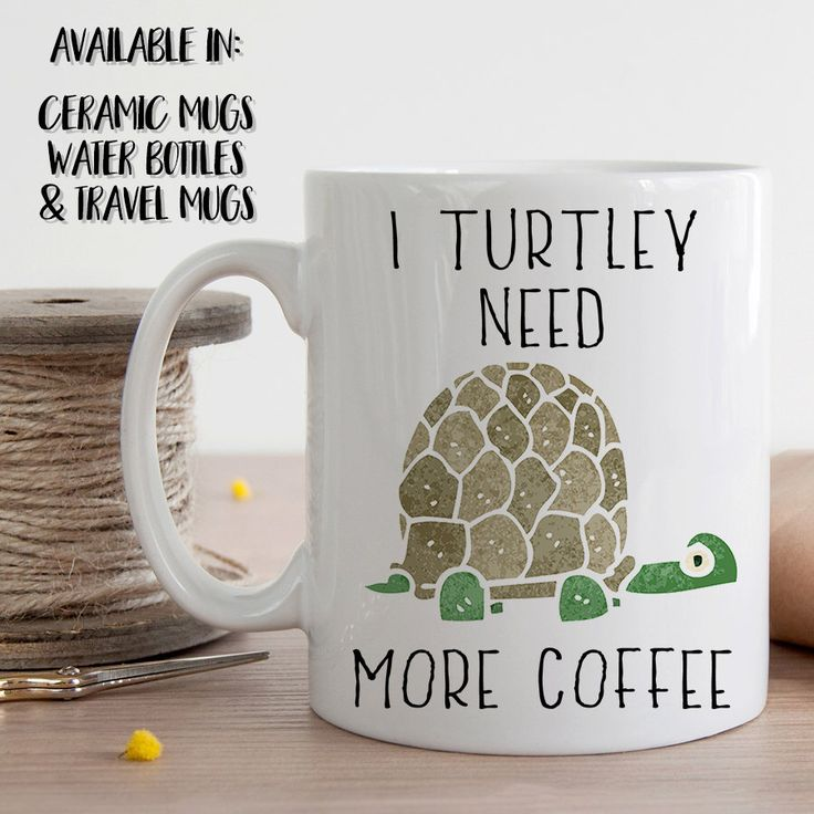 I Turtley Need More Coffee, Turtle Mug, Turtle Coffee Cup, Turtle Quote Mug, Gift for Turtle Lover, Coffee Lover Gift, Funny Mug Gift, Cute by MugableMugs on Etsy https://www.etsy.com/listing/488720668/i-turtley-need-more-coffee-turtle-mug