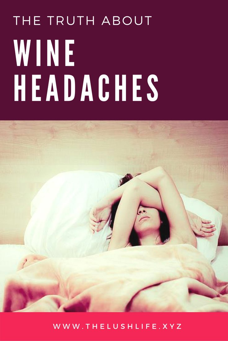 Why do we get wine headaches, the truth about wine headaches, what causes wine headaches, wine headache cause, how to avoid wine headaches, hangover help, wine headache advice from professional sommelier and lifestyle expert Sarah Tracey of The Lush Life
