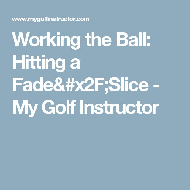 Working the Ball: Hitting a Fade/Slice - My Golf Instructor
