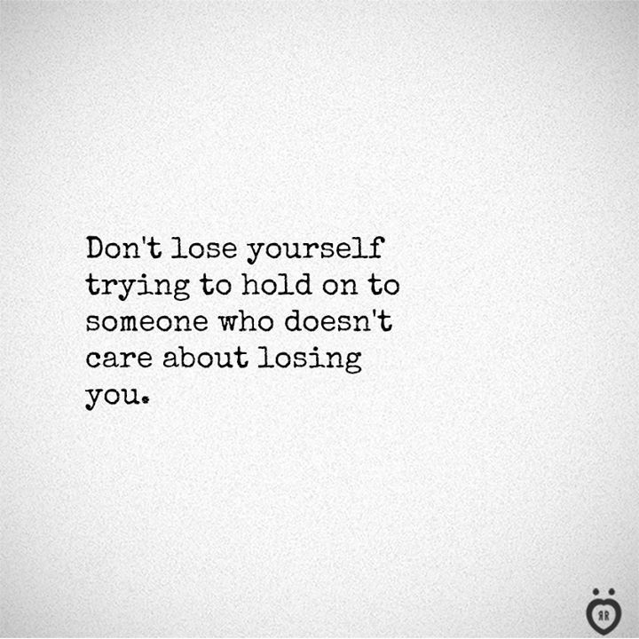 Don T Lose Yourself Trying To Hold On To Someone Who Doesn T Care Care Coldwinter D Caring Quotes Relationships Don T Care Quotes You Dont Care Quotes