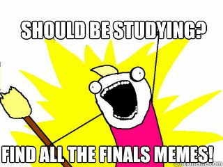 should be studying find all the finals memes - All The Things