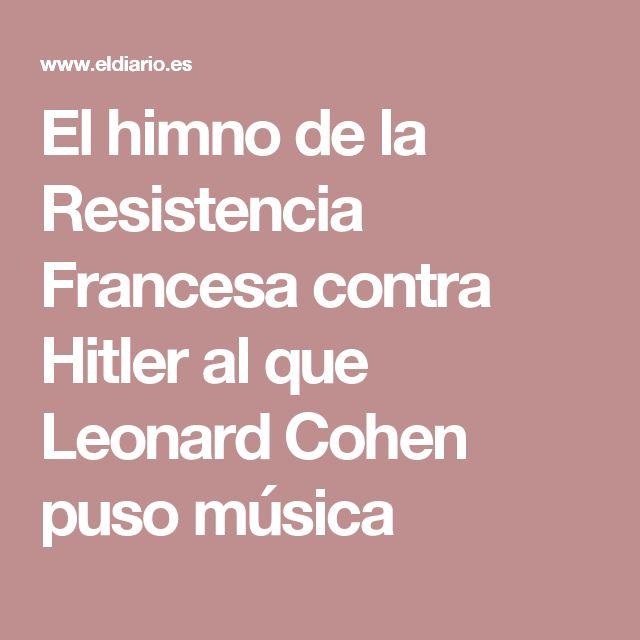 El himno de la Resistencia Francesa contra Hitler al que Leonard Cohen puso música