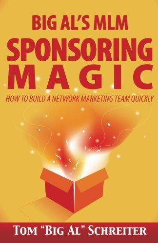 From 9.56:Big Al's Mlm Sponsoring Magic: How To Build A Network Marketing Team Quickly