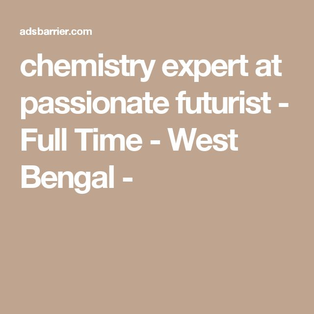chemistry expert at passionate futurist - Full Time - West Bengal -