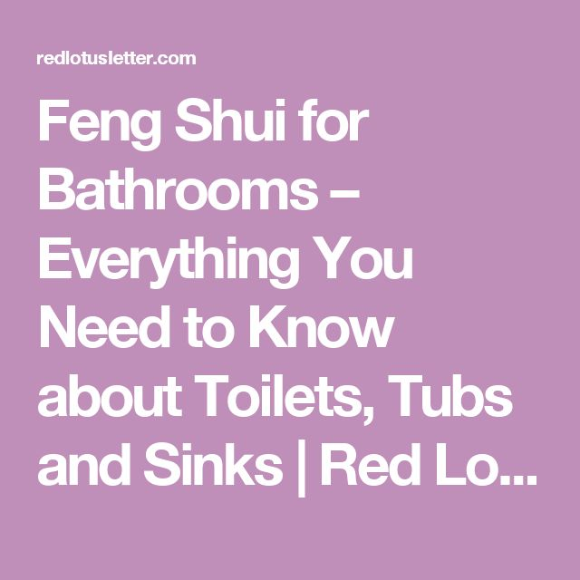 Feng Shui For Bathrooms Everything You Need To Know About Toilets Tubs And Sinks