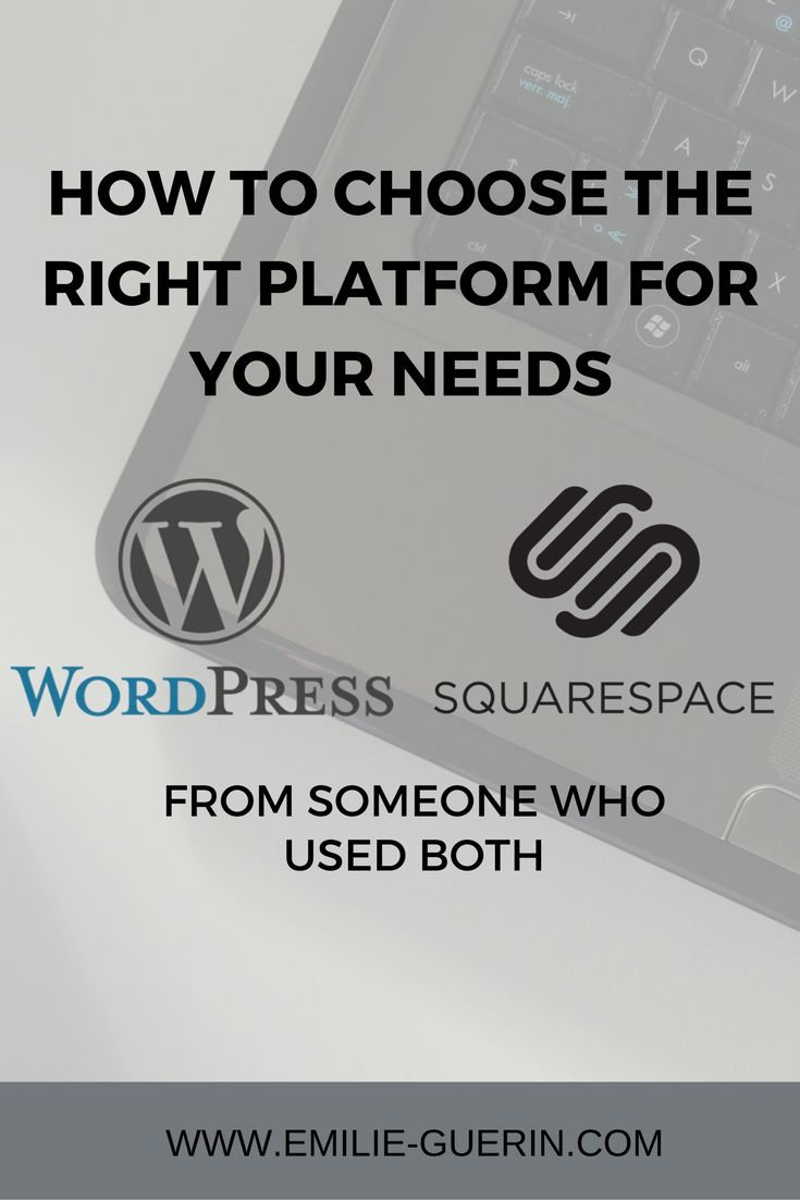 I share my best tips to choose the right website platform for your blog betwen Wordpress and Squarespace.