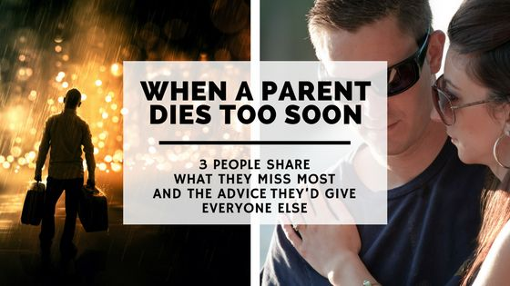 When a parent dies too soon. 3 people share what they miss the most and the advice they'd give everyone else.