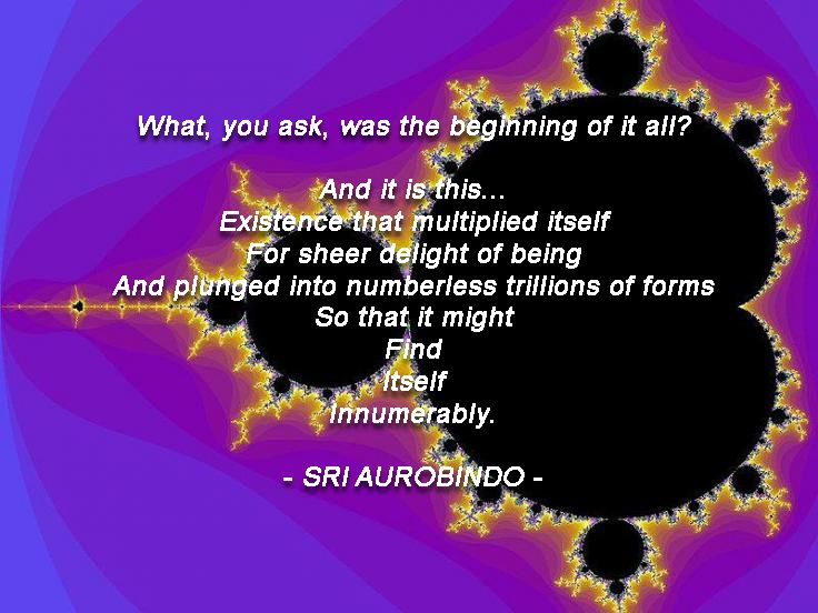 """What, you ask, was the beginning of it all?""  SRI AUROBINDO -"