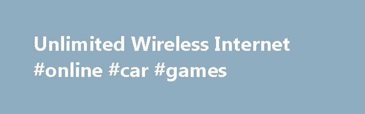 Unlimited Wireless Internet #online #car #games http://game.remmont.com/unlimited-wireless-internet-online-car-games/  Unlimited Wireless Internet Unlimited Wireless Internet from BroadbandBLUE provides the fastest high-speed Internet service in rural areas where cable and DSL Internet are not available options. Not only are BroadbandBLUE's download speeds up to 100 times faster than dial-up, but our wireless speeds are actually even three to six times as fast as high-speed satellite…