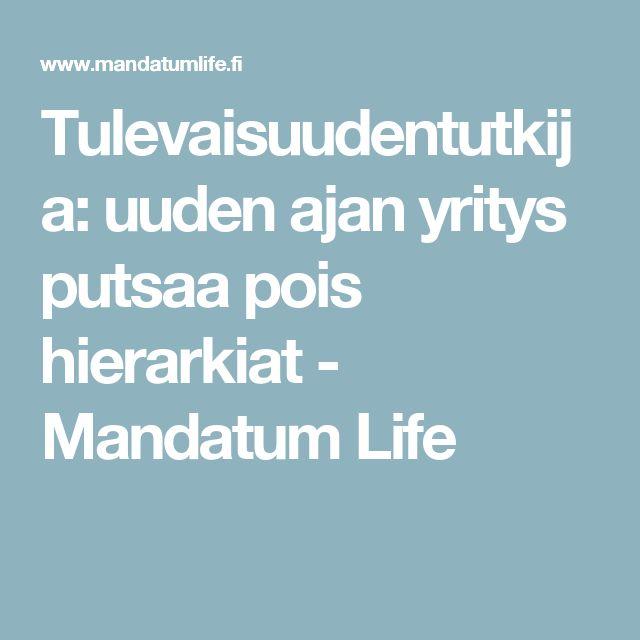 Tulevaisuudentutkija: uuden ajan yritys putsaa pois hierarkiat - Mandatum Life