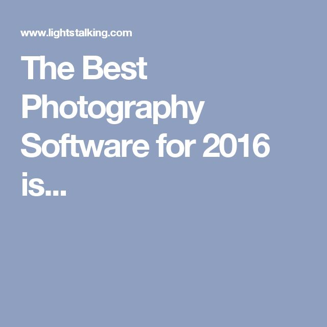 The Best Photography Software for 2016 is...