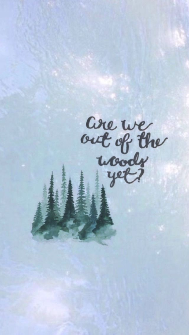 Are we out of the woods yet? | Pinterest: CalmesAndrea♡♕❃