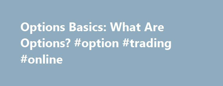 Options Basics: What Are Options? #option #trading #online http://wyoming.nef2.com/options-basics-what-are-options-option-trading-online/  # Options Basics: What Are Options? Options are a type of derivative security. They are a derivative because the price of an option is intrinsically linked to the price of something else. Specifically, options are contracts that grant the right, but not the obligation to buy or sell an underlying asset at a set price on or before a certain date. The right…