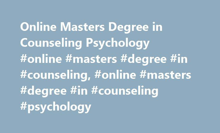 Online Masters Degree in Counseling Psychology #online #masters #degree #in #counseling, #online #masters #degree #in #counseling #psychology http://oklahoma.nef2.com/online-masters-degree-in-counseling-psychology-online-masters-degree-in-counseling-online-masters-degree-in-counseling-psychology/  # Online Masters Degree in Counseling Psychology: Program Overview Find schools that offer these popular programs Behavioral Sciences, General Biopsychology Clinical Psychology, General Cognitive…