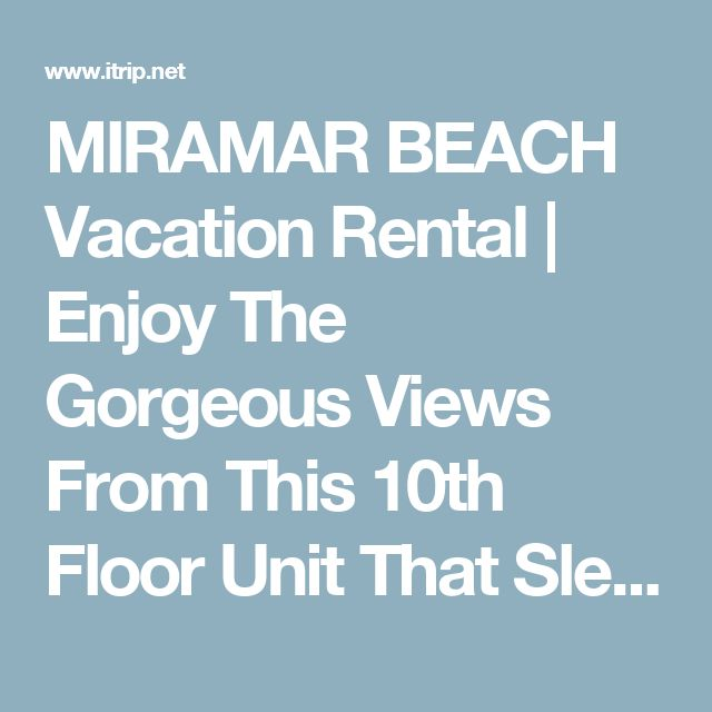 MIRAMAR BEACH Vacation Rental | Enjoy The Gorgeous Views From This 10th Floor Unit That Sleeps 8!!! |  Condo Rental on iTrip.net