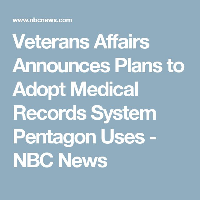 Veterans Affairs Announces Plans to Adopt Medical Records System Pentagon Uses - NBC News