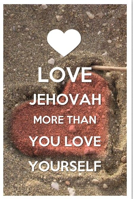 Love Jehovah more than you love yourself✨❤✨!!!!