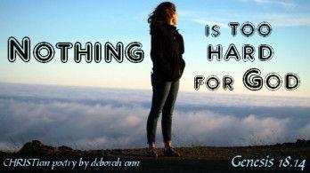Nothing is Too Hard ~ CHRISTian poetry by deborah ann