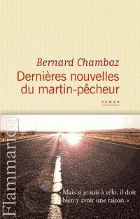 Dans Dernières nouvelles du martin-pêcheur (Flammarion), Bernard Chambaz raconte, dans l'ombre de son fils disparu, sa traversée des Etats-Unis à vélo. Un récit de voyage à la fois intime, saisissant et euphorisant.