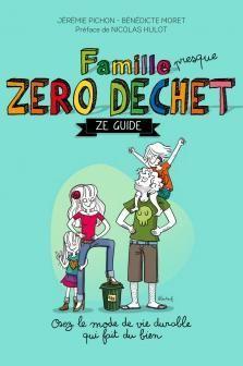 Famille (presque) Zéro Déchet - Ze Guide #zerodechet