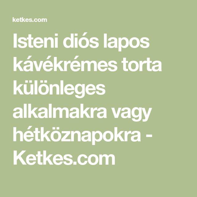 Isteni diós lapos kávékrémes torta különleges alkalmakra vagy hétköznapokra - Ketkes.com