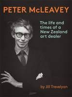 Finalist General Non-Fiction. Peter McLeavey: The life and times of a New Zealand art dealer by Jill Trevelyan