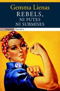 """""""Rebeldes, ni putas ni sumisas""""   Un ataque directo, argumentado e inteligente a la sociedad patriarcal."""