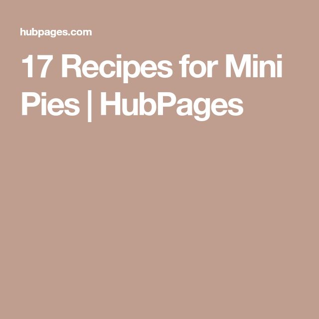 17 Recipes for Mini Pies | HubPages