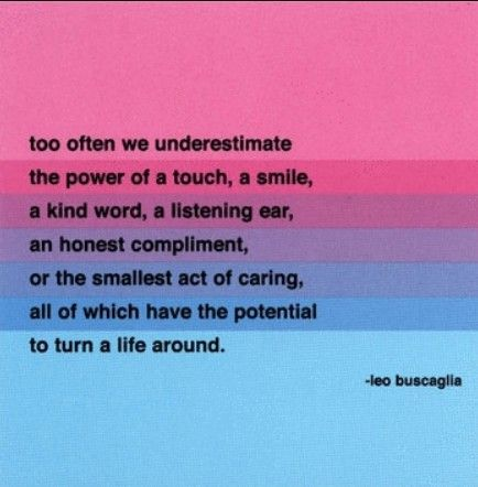Love thisMondays Motivation, True Words, Make A Difference, Leo Buscaglia, Favorite Quotes, Love Quotes, Inspiration Quotes, Quotes About Life, Kind Matter
