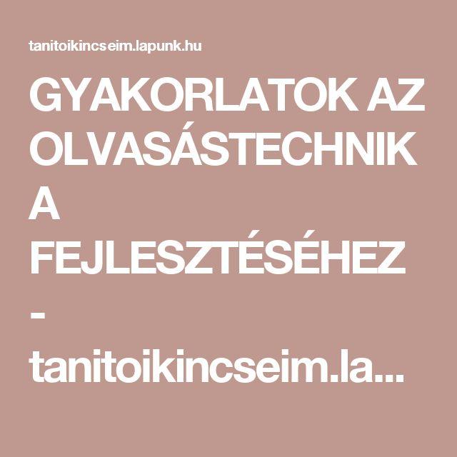 GYAKORLATOK AZ OLVASÁSTECHNIKA FEJLESZTÉSÉHEZ - tanitoikincseim.lapunk.hu