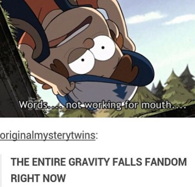 Yup too true, Gravity Falls
