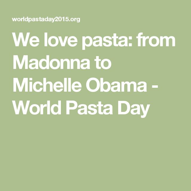 We love pasta: from Madonna to Michelle Obama - World Pasta Day