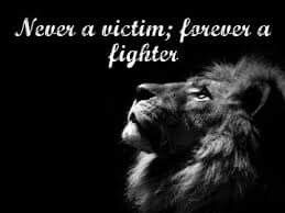 Never a victim, forever a fighter!!