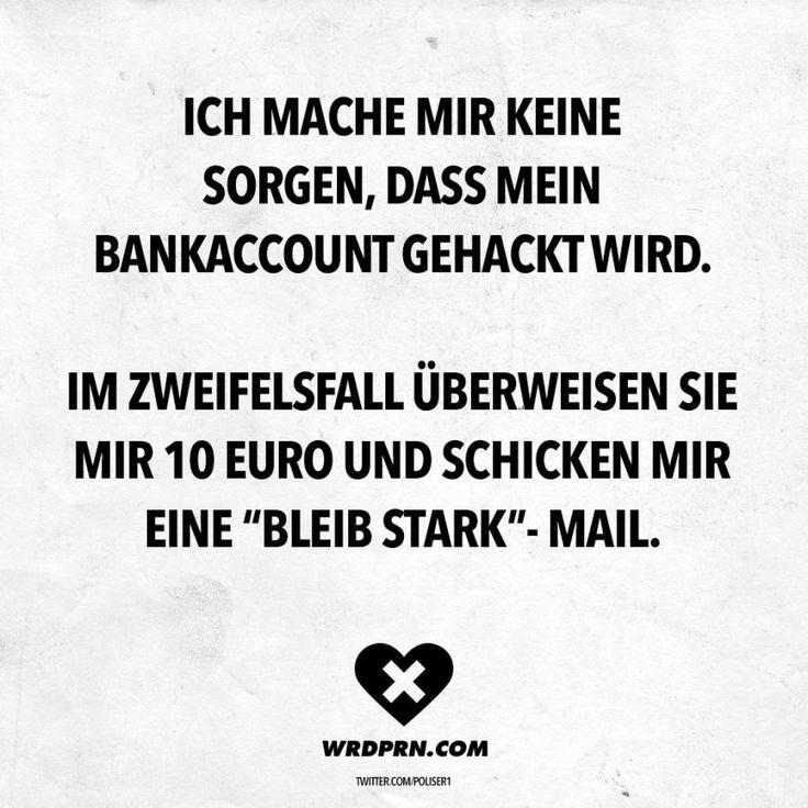 """Ich mache mir keine Sorgen, dass mein Bankaccount gehackt wird. Im Zweifelsfall überweisen sie mir 10 Euro und schicken mir eine """"Bleib Stark""""- Mail"""