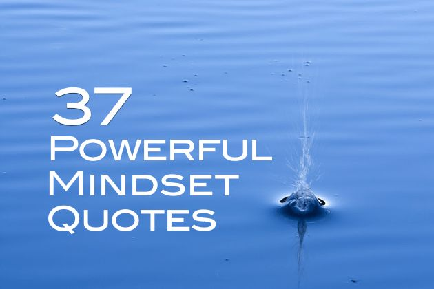 At 7 Mindsets we want to inspire and educate. Read 37 of our favorite mindset quotes.