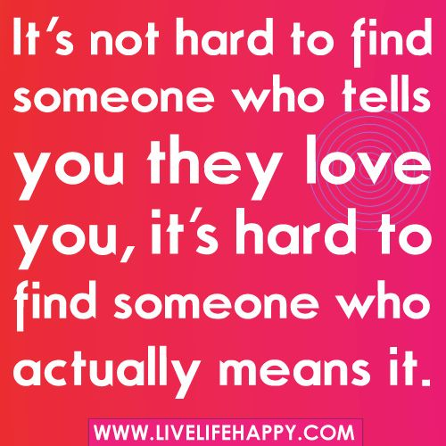 """""""It's not hard to find someone who tells you they love you, its hard to find someone who actually means it..."""" by deeplifequotes, via Flickr"""