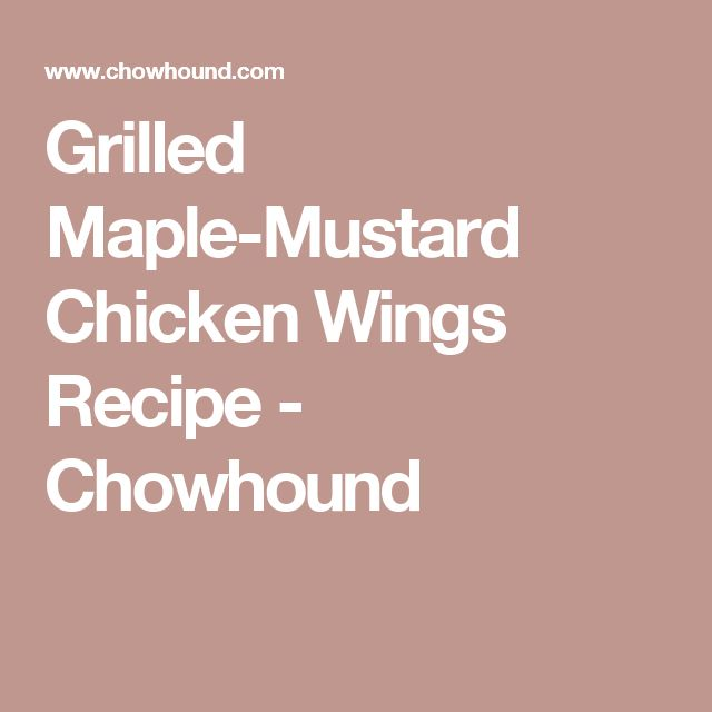 Grilled Maple-Mustard Chicken Wings Recipe - Chowhound