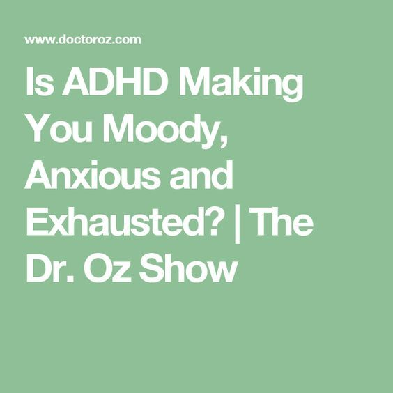 Is ADHD Making You Moody, Anxious and Exhausted?   The Dr. Oz Show