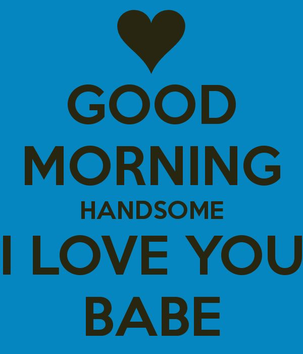 GOOD MORNING HANDSOME I LOVE YOU BABE this is guna start being the msg every mornig chris check ur phone