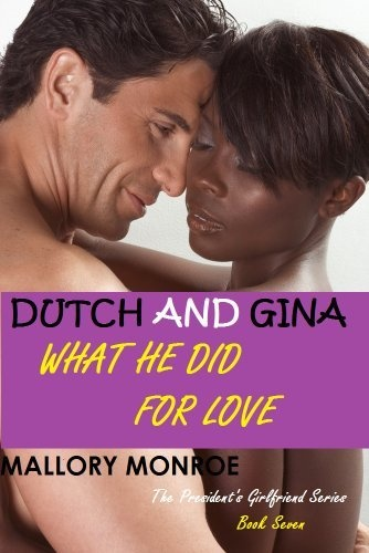 DUTCH AND GINA: WHAT HE DID FOR LOVE by Mallory Monroe, http://www.amazon.com/dp/B00C2BOT0C/ref=cm_sw_r_pi_dp_9hVHrb09447WN