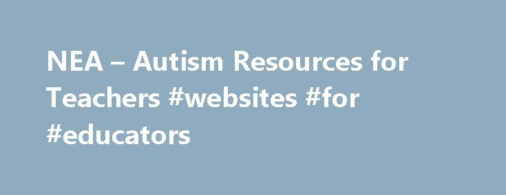 NEA – Autism Resources for Teachers #websites #for #educators http://education.remmont.com/nea-autism-resources-for-teachers-websites-for-educators-2/  #websites for educators # Autism Resources for Teachers Kylie, simple minded kids huh? You're the one who sounds like an idiot. Burberry Factory, The North Face Outlet, Coach Outlet, Barbour Outlet, Abercrombie Fitch Sale, Burberry Outlet, Chanel Outlet Online, Calvin Klein Clothes, Gucci Bags Outlet, Marc Jacobs Handbags, MCM Outlet, Gucci…