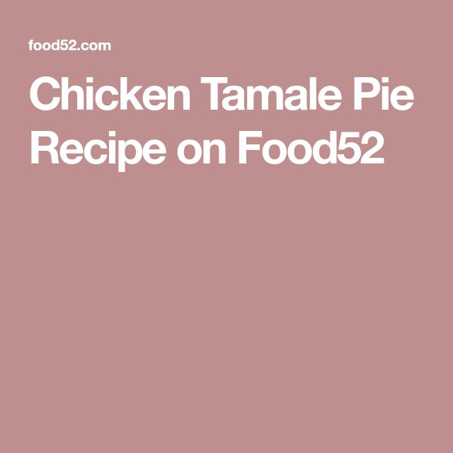 Chicken Tamale Pie Recipe on Food52
