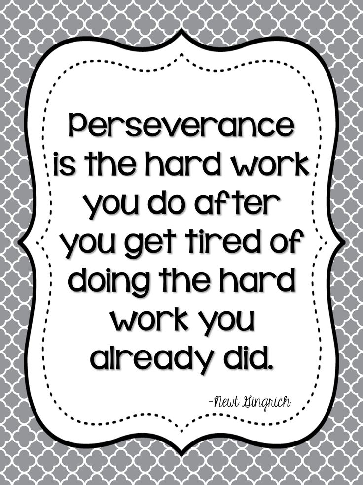Perseverance is the hard work you do after you get tired of the doing the hard…