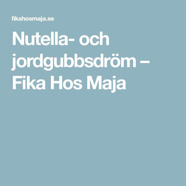 Nutella- och jordgubbsdröm – Fika Hos Maja