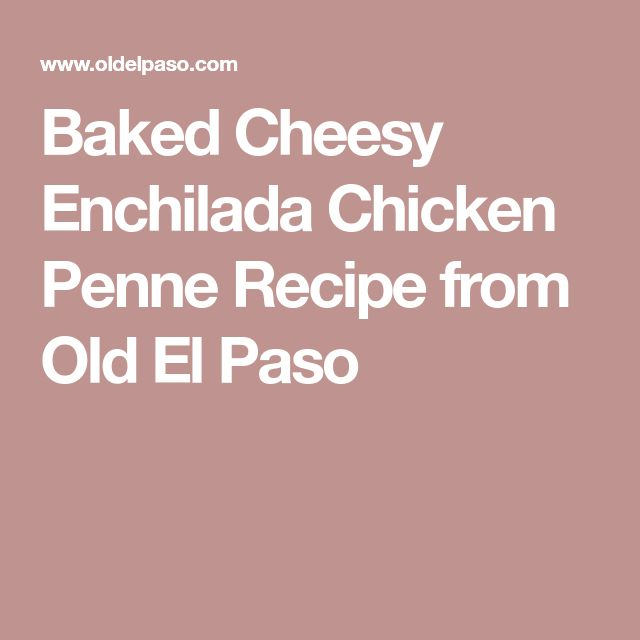 Baked Cheesy Enchilada Chicken Penne Recipe from Old El Paso