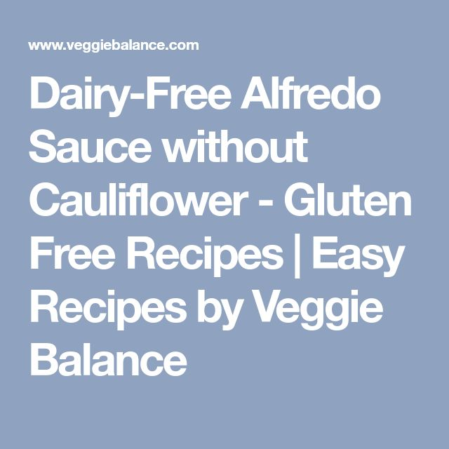 Dairy-Free Alfredo Sauce without Cauliflower - Gluten Free Recipes | Easy Recipes by Veggie Balance