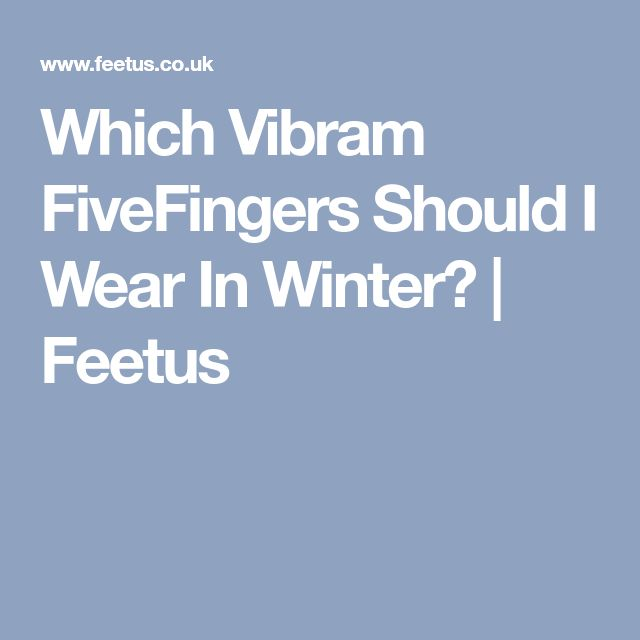 Which Vibram FiveFingers Should I Wear In Winter? | Feetus