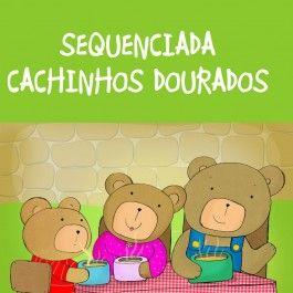 Sequenciada com 10 páginas de Cachinhos Dourados no link http://www.janainaspolidorio.com/sequenciada-cachinhos-dourados.html