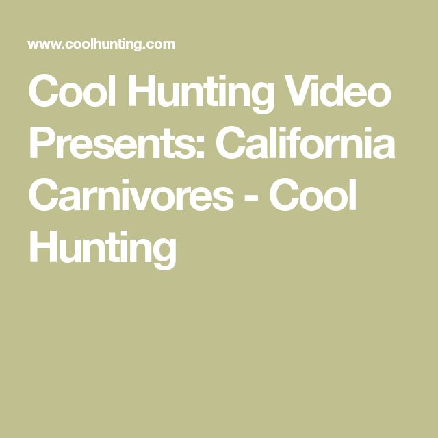 Cool Hunting Video Presents: California Carnivores - Cool Hunting